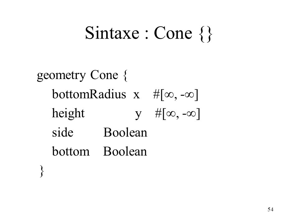 Sintaxe : Cone {} geometry Cone { bottomRadius x #[, -]